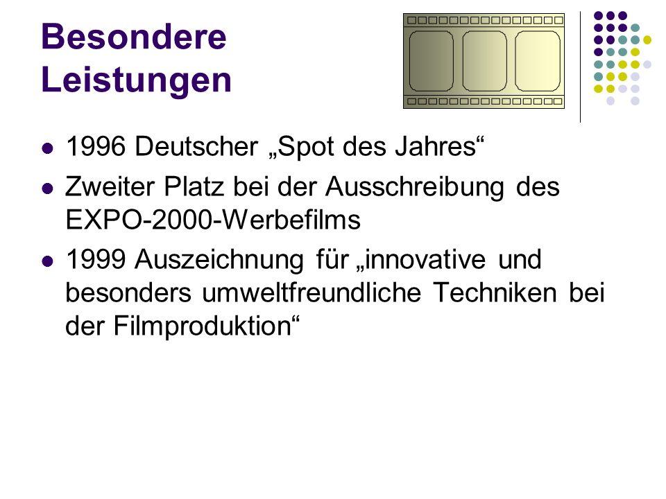 Besondere Leistungen 1996 Deutscher Spot des Jahres Zweiter Platz bei der Ausschreibung des EXPO-2000-Werbefilms 1999 Auszeichnung für innovative und