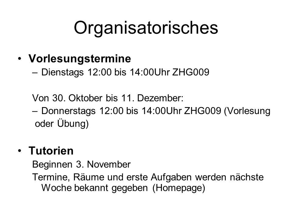 Organisatorisches Vorlesungstermine –Dienstags 12:00 bis 14:00Uhr ZHG009 Von 30. Oktober bis 11. Dezember: –Donnerstags 12:00 bis 14:00Uhr ZHG009 (Vor