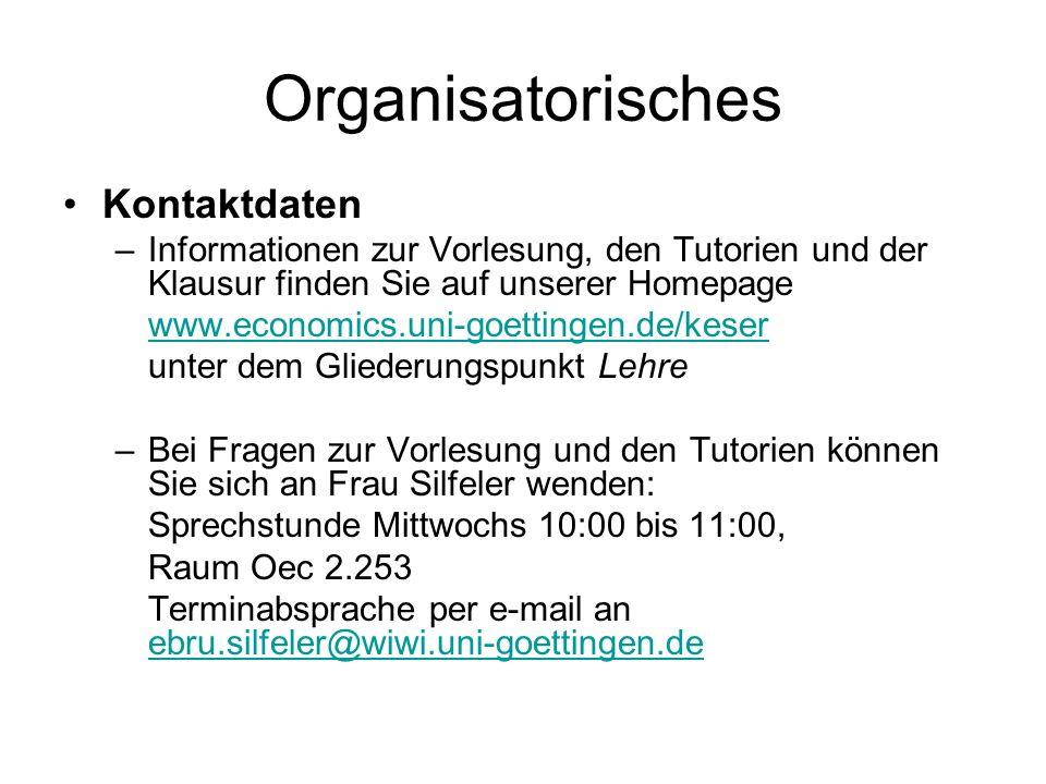 Organisatorisches Kontaktdaten –Informationen zur Vorlesung, den Tutorien und der Klausur finden Sie auf unserer Homepage www.economics.uni-goettingen