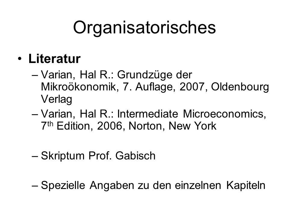 Organisatorisches Literatur –Varian, Hal R.: Grundzüge der Mikroökonomik, 7. Auflage, 2007, Oldenbourg Verlag –Varian, Hal R.: Intermediate Microecono