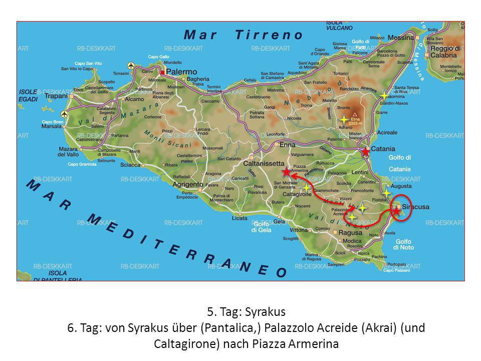5. Tag: Syrakus 6. Tag: von Syrakus über (Pantalica,) Palazzolo Acreide (Akrai) (und Caltagirone) nach Piazza Armerina