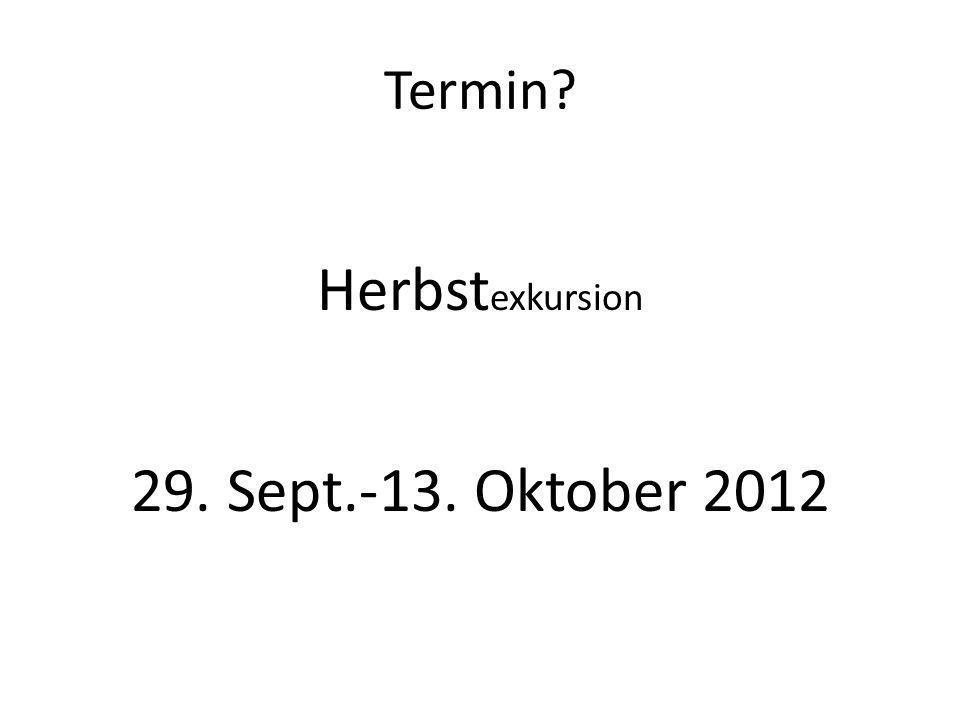Termin? Herbst exkursion 29. Sept.-13. Oktober 2012
