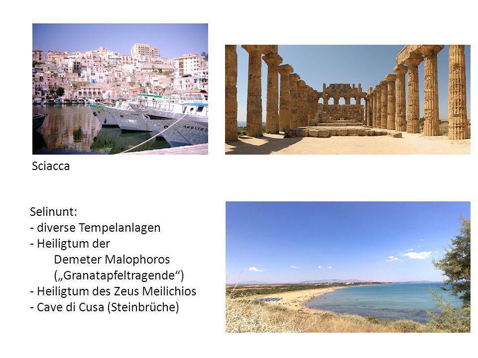 Sciacca Selinunt: - diverse Tempelanlagen - Heiligtum der Demeter Malophoros (Granatapfeltragende) - Heiligtum des Zeus Meilichios - Cave di Cusa (Ste