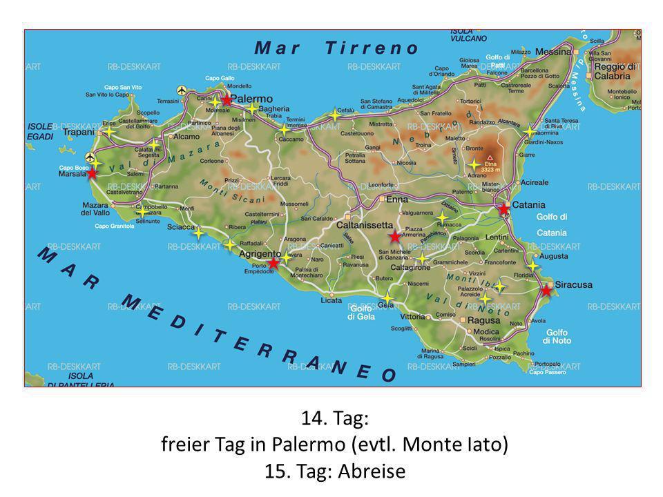 14. Tag: freier Tag in Palermo (evtl. Monte Iato) 15. Tag: Abreise