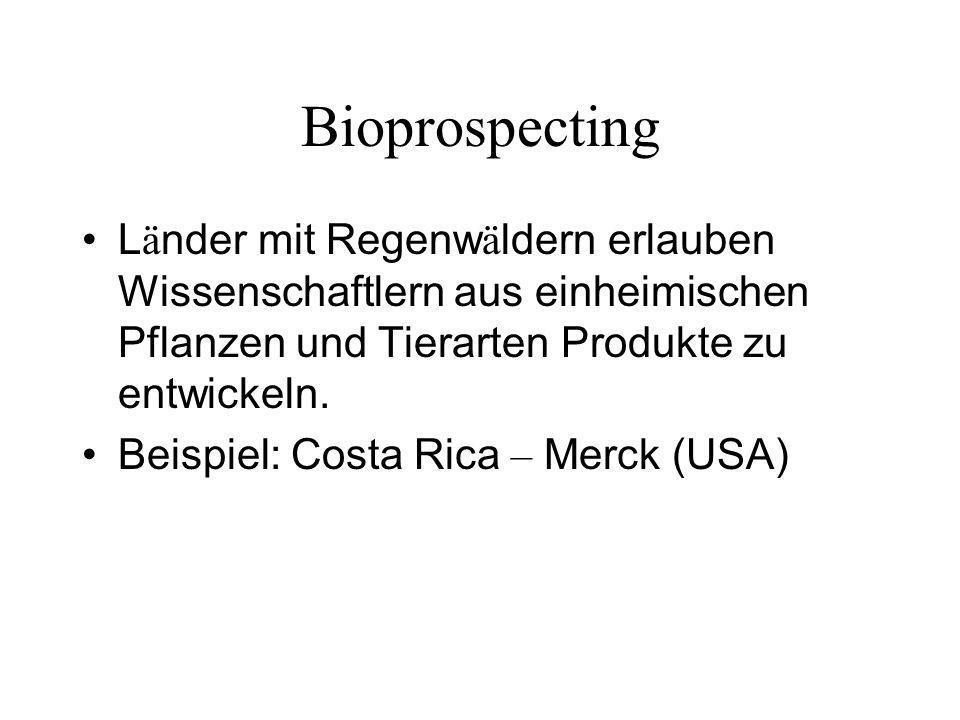 Bioprospecting L ä nder mit Regenw ä ldern erlauben Wissenschaftlern aus einheimischen Pflanzen und Tierarten Produkte zu entwickeln. Beispiel: Costa
