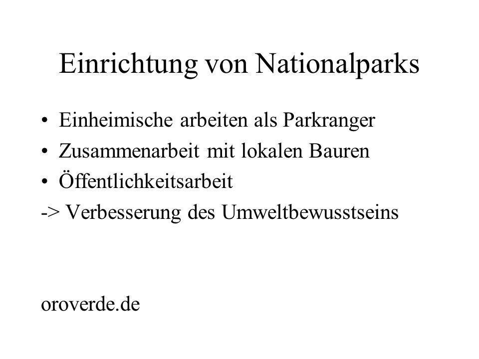 Einrichtung von Nationalparks Einheimische arbeiten als Parkranger Zusammenarbeit mit lokalen Bauren Öffentlichkeitsarbeit -> Verbesserung des Umweltb