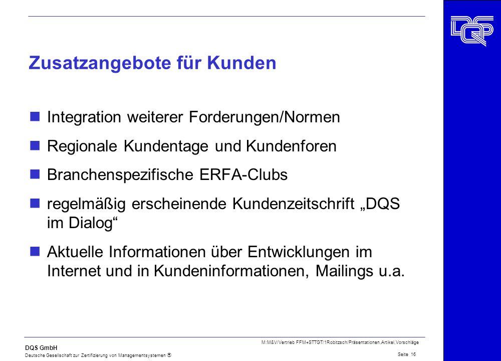 DQS GmbH Deutsche Gesellschaft zur Zertifizierung von Managementsystemen Seite 16 M:M&V/Vertrieb FFM+STTGT/1Robitzsch/Präsentationen,Artikel,Vorschläg