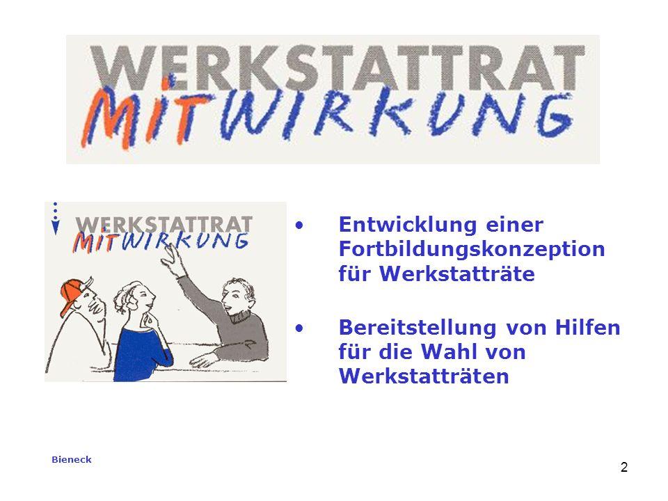 Bieneck 2 Entwicklung einer Fortbildungskonzeption für Werkstatträte Bereitstellung von Hilfen für die Wahl von Werkstatträten