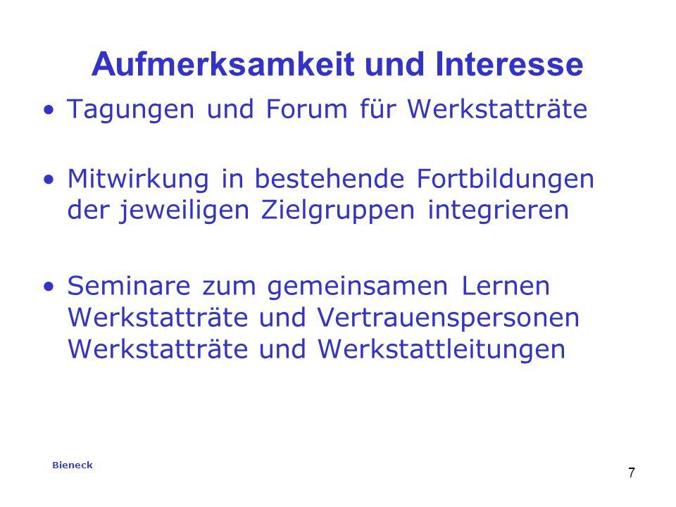 Bieneck 7 Aufmerksamkeit und Interesse Tagungen und Forum für Werkstatträte Mitwirkung in bestehende Fortbildungen der jeweiligen Zielgruppen integrieren Seminare zum gemeinsamen Lernen Werkstatträte und Vertrauenspersonen Werkstatträte und Werkstattleitungen