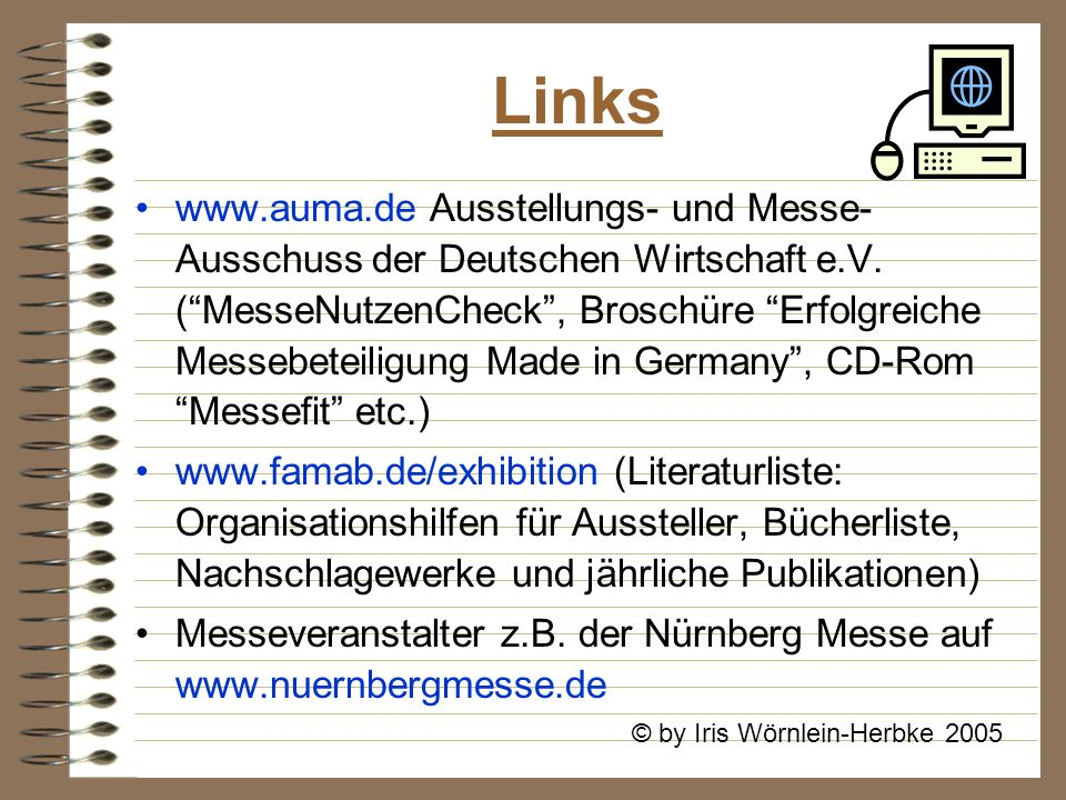 Links www.auma.de Ausstellungs- und Messe- Ausschuss der Deutschen Wirtschaft e.V. (MesseNutzenCheck, Broschüre Erfolgreiche Messebeteiligung Made in