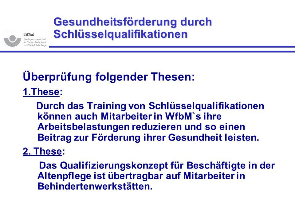 Gesundheitsförderung durch Schlüsselqualifikationen Überprüfung folgender Thesen: 1.These: Durch das Training von Schlüsselqualifikationen können auch