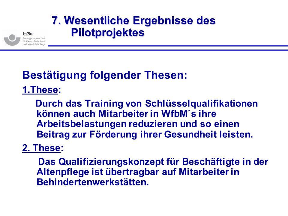 7. Wesentliche Ergebnisse des Pilotprojektes Bestätigung folgender Thesen: 1.These: Durch das Training von Schlüsselqualifikationen können auch Mitarb