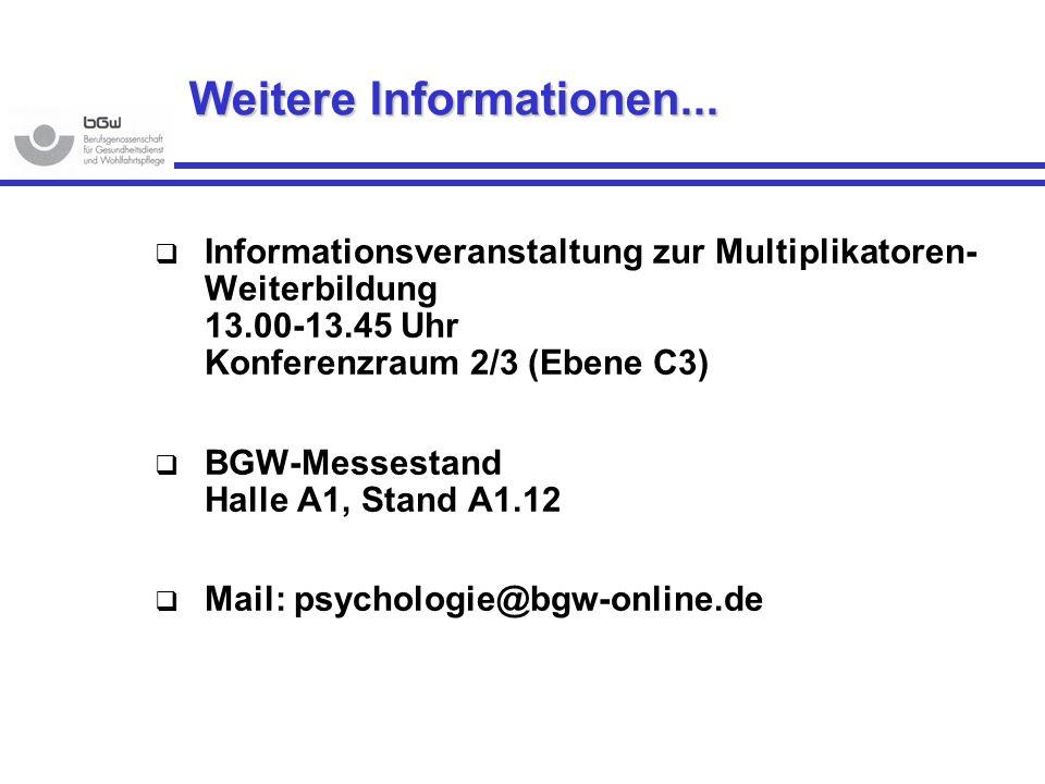 Weitere Informationen... Informationsveranstaltung zur Multiplikatoren- Weiterbildung 13.00-13.45 Uhr Konferenzraum 2/3 (Ebene C3) BGW-Messestand Hall