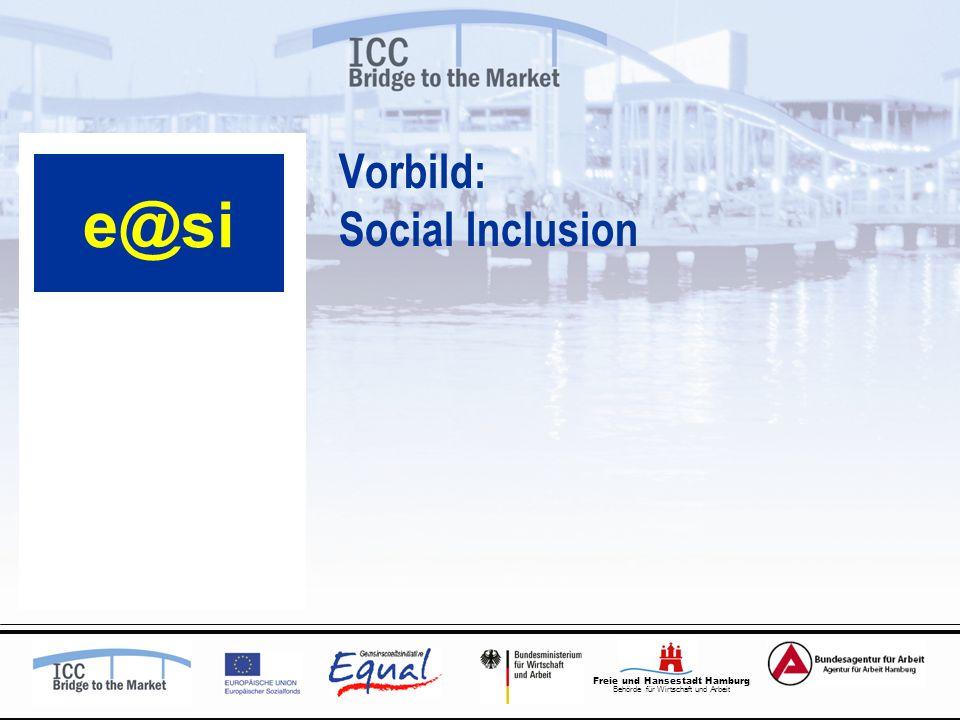 Freie und Hansestadt Hamburg Behörde für Wirtschaft und Arbeit Vorbild: Social Inclusion e@si