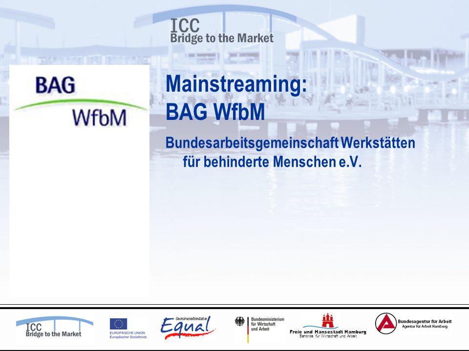 Freie und Hansestadt Hamburg Behörde für Wirtschaft und Arbeit Mainstreaming: BAG WfbM Bundesarbeitsgemeinschaft Werkstätten für behinderte Menschen e