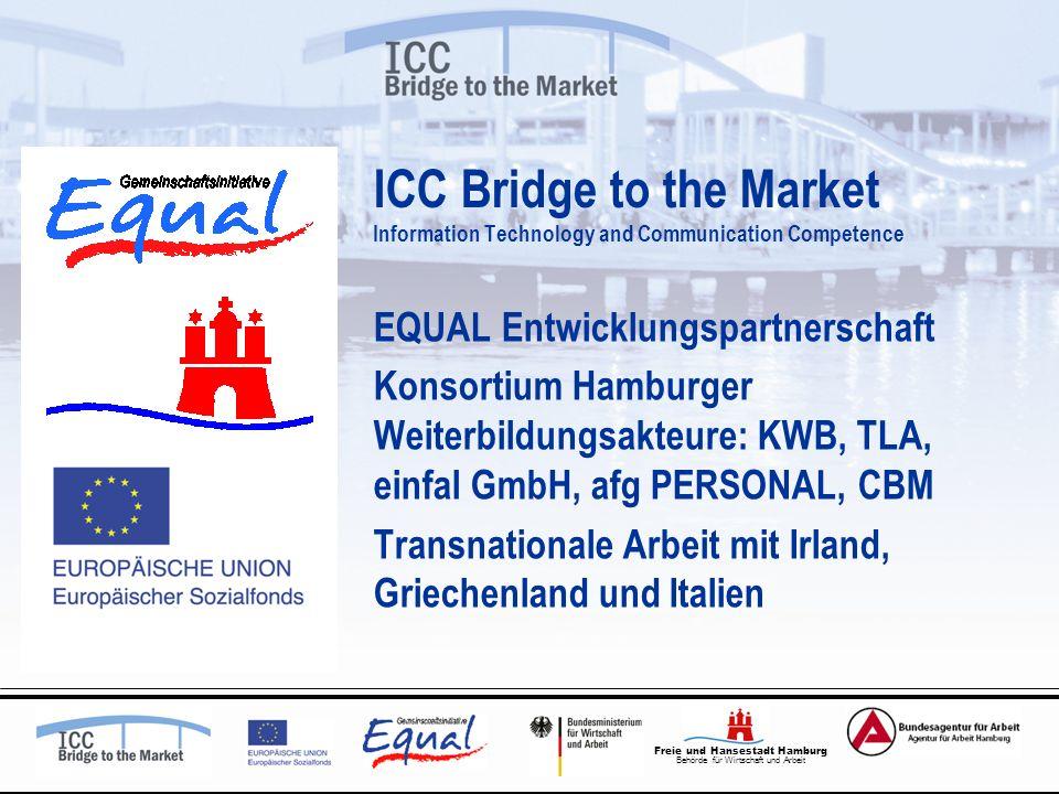 Freie und Hansestadt Hamburg Behörde für Wirtschaft und Arbeit ICC Bridge to the Market Information Technology and Communication Competence EQUAL Entw