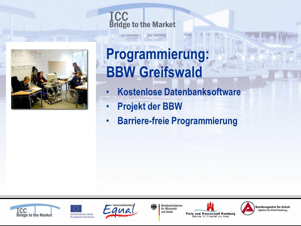Freie und Hansestadt Hamburg Behörde für Wirtschaft und Arbeit Programmierung: BBW Greifswald Kostenlose Datenbanksoftware Projekt der BBW Barriere-freie Programmierung