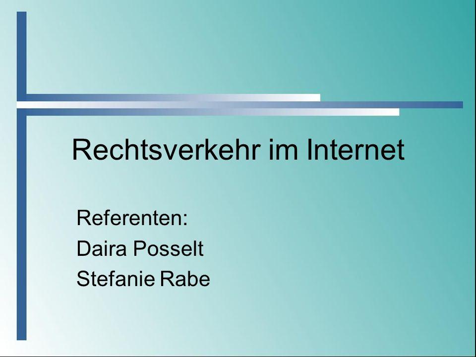 Rechtsverkehr im Internet Referenten: Daira Posselt Stefanie Rabe
