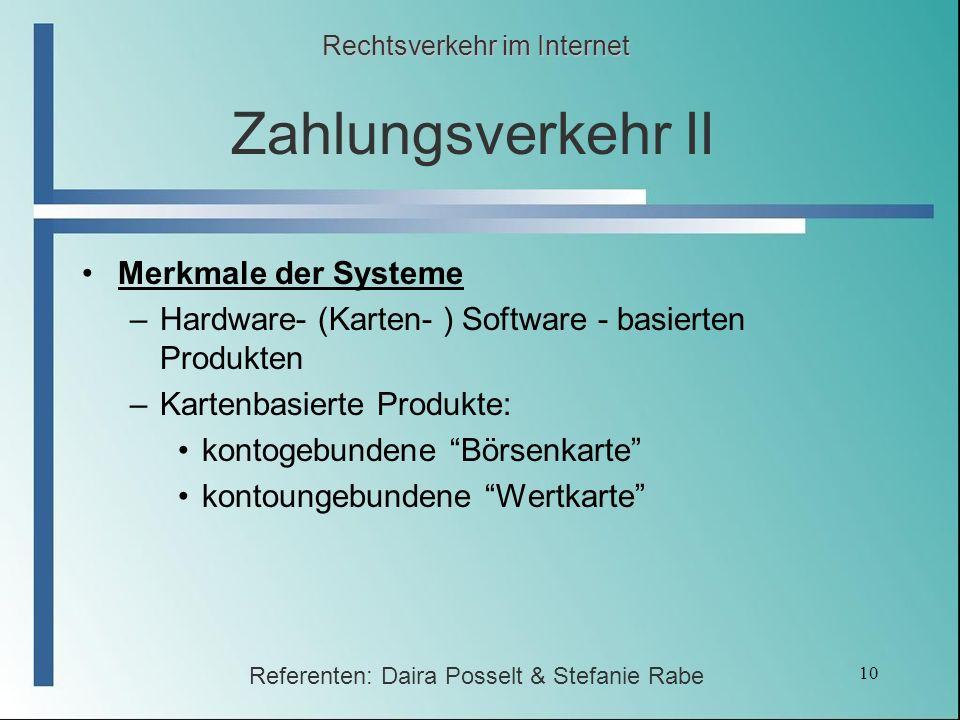 10 Zahlungsverkehr II Merkmale der Systeme –Hardware- (Karten- ) Software - basierten Produkten –Kartenbasierte Produkte: kontogebundene Börsenkarte k