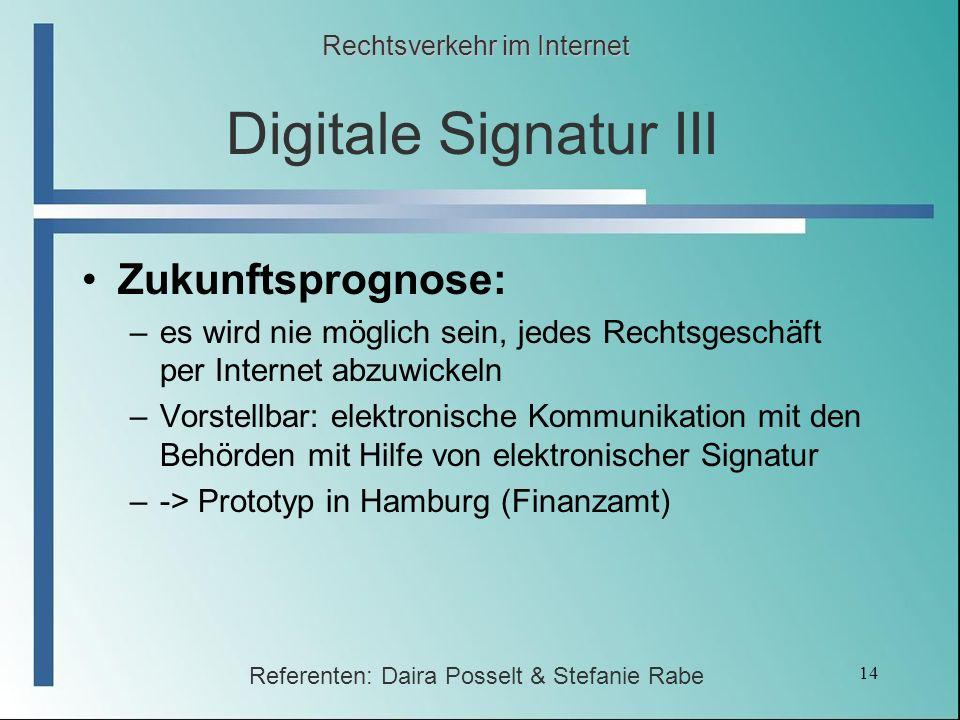 14 Digitale Signatur III Zukunftsprognose: –es wird nie möglich sein, jedes Rechtsgeschäft per Internet abzuwickeln –Vorstellbar: elektronische Kommun