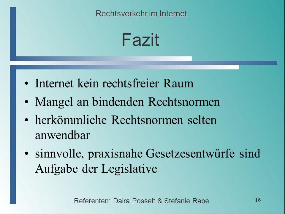 16 Fazit Internet kein rechtsfreier Raum Mangel an bindenden Rechtsnormen herkömmliche Rechtsnormen selten anwendbar sinnvolle, praxisnahe Gesetzesent