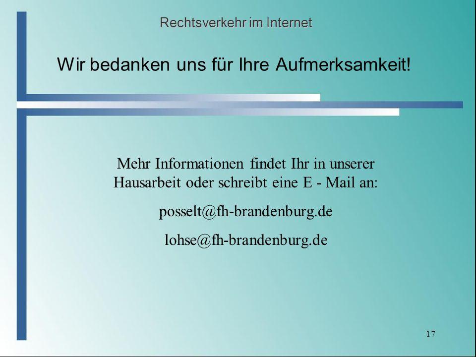 17 Wir bedanken uns für Ihre Aufmerksamkeit! Rechtsverkehr im Internet Mehr Informationen findet Ihr in unserer Hausarbeit oder schreibt eine E - Mail