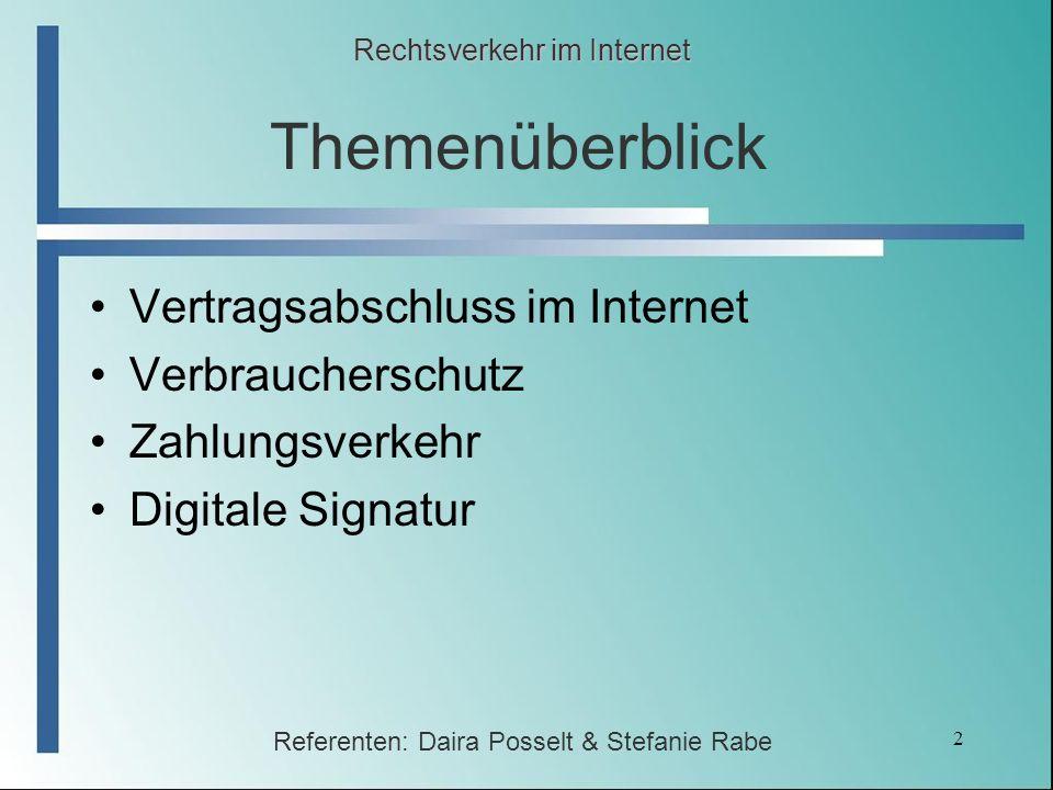 2 Themenüberblick Vertragsabschluss im Internet Verbraucherschutz Zahlungsverkehr Digitale Signatur Rechtsverkehr im Internet Referenten: Daira Possel