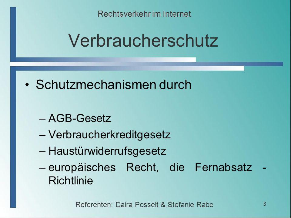 8 Verbraucherschutz Rechtsverkehr im Internet Referenten: Daira Posselt & Stefanie Rabe Schutzmechanismen durch –AGB-Gesetz –Verbraucherkreditgesetz –