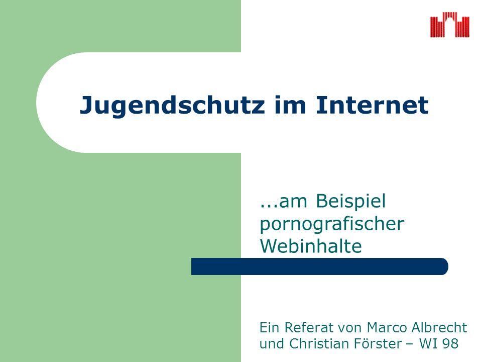 Jugendschutz im Internet...am Beispiel pornografischer Webinhalte Ein Referat von Marco Albrecht und Christian Förster – WI 98