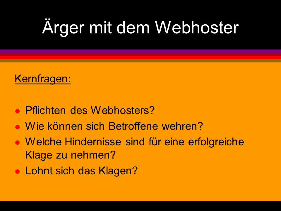 Ärger mit dem Webhoster Kernfragen: l Pflichten des Webhosters? l Wie können sich Betroffene wehren? l Welche Hindernisse sind für eine erfolgreiche K