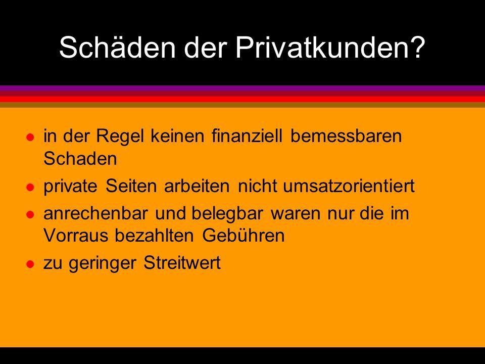 Schäden der Privatkunden? l in der Regel keinen finanziell bemessbaren Schaden l private Seiten arbeiten nicht umsatzorientiert l anrechenbar und bele