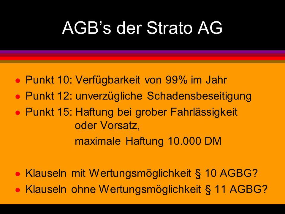AGBs der Strato AG l Punkt 10: Verfügbarkeit von 99% im Jahr l Punkt 12: unverzügliche Schadensbeseitigung l Punkt 15: Haftung bei grober Fahrlässigkeit oder Vorsatz, maximale Haftung 10.000 DM l Klauseln mit Wertungsmöglichkeit § 10 AGBG.