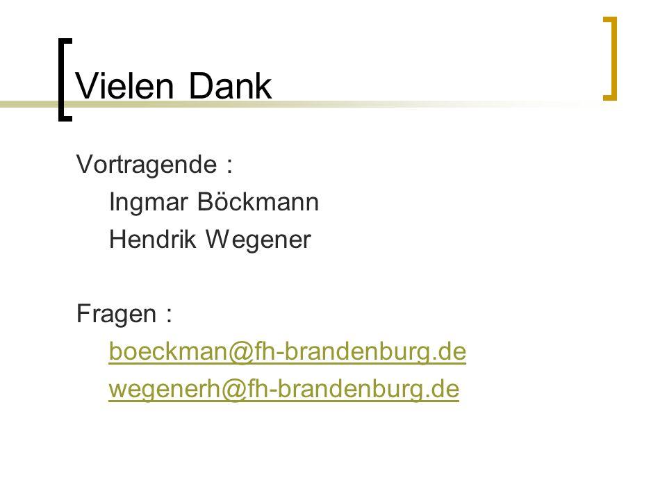 Vielen Dank Vortragende : Ingmar Böckmann Hendrik Wegener Fragen : boeckman@fh-brandenburg.de wegenerh@fh-brandenburg.de
