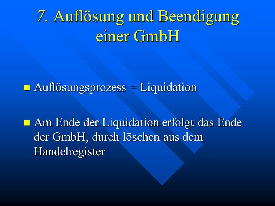 6. Haftung GmbH haftet mit kompletten Geschäftsvermögen GmbH haftet mit kompletten Geschäftsvermögen Gesellschafter haften nur mit ihren Stammeinlagen