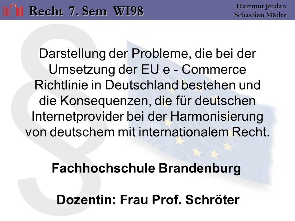 § Hartmut Jordan Sebastian Mäder Darstellung der Probleme, die bei der Umsetzung der EU e - Commerce Richtlinie in Deutschland bestehen und die Konsequenzen, die für deutschen Internetprovider bei der Harmonisierung von deutschem mit internationalem Recht.