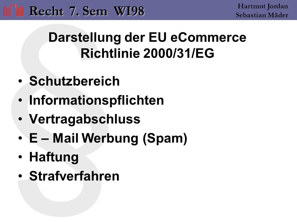 § Hartmut Jordan Sebastian Mäder Darstellung der EU eCommerce Richtlinie 2000/31/EG Schutzbereich Informationspflichten Vertragabschluss E – Mail Werbung (Spam) Haftung Strafverfahren