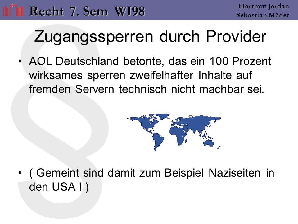 § Hartmut Jordan Sebastian Mäder Zugangssperren durch Provider AOL Deutschland betonte, das ein 100 Prozent wirksames sperren zweifelhafter Inhalte auf fremden Servern technisch nicht machbar sei.