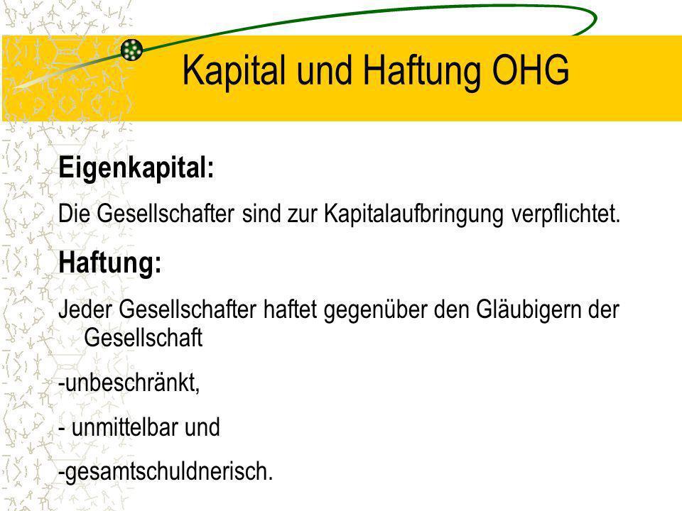Namen der OHG August Seelmann und Co. Sellmann OHG Meier & Finke Die Firma der OHG muß mindestens den Namen eines Gesellschafter, mit Zusatz enthalten