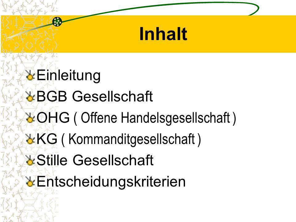 Inhalt Einleitung BGB Gesellschaft OHG ( Offene Handelsgesellschaft ) KG ( Kommanditgesellschaft ) Stille Gesellschaft Entscheidungskriterien