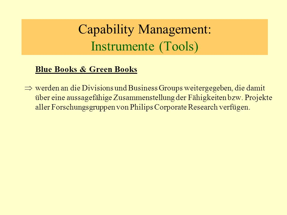 Capability Management: Instrumente (Tools) Blue Books & Green Books werden an die Divisions und Business Groups weitergegeben, die damit über eine aussagefähige Zusammenstellung der Fähigkeiten bzw.
