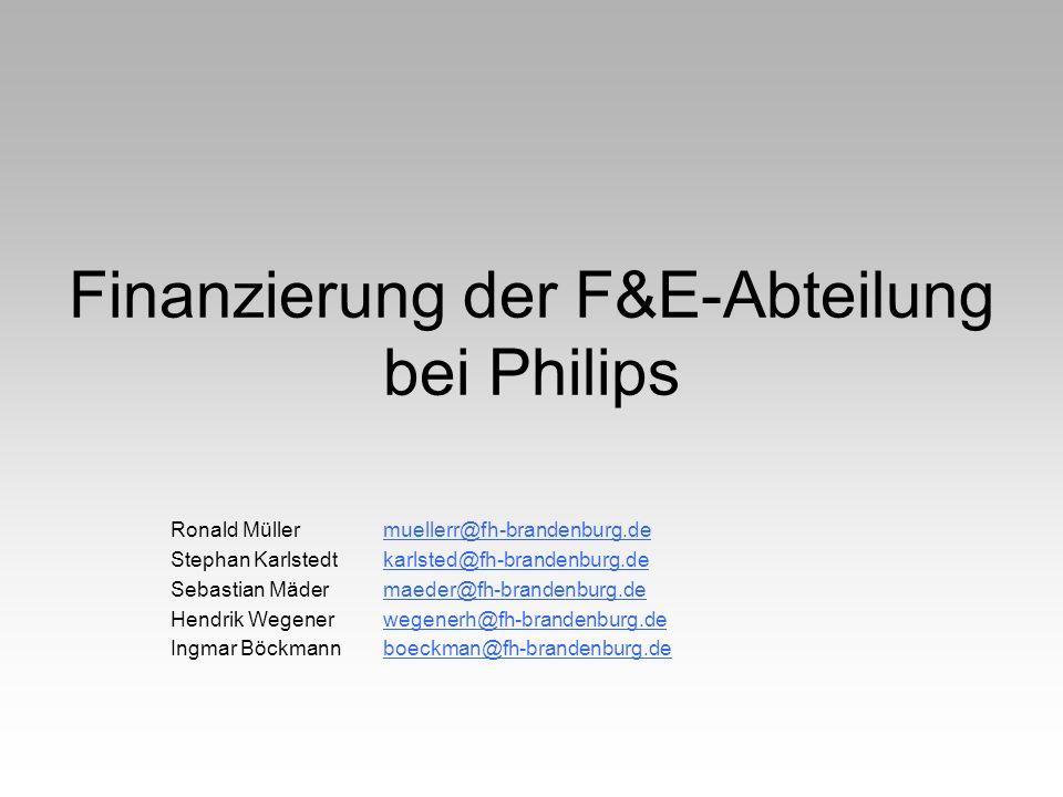 Finanzierung der F&E-Abteilung bei Philips Ronald Müller muellerr@fh-brandenburg.demuellerr@fh-brandenburg.de Stephan Karlstedt karlsted@fh-brandenbur