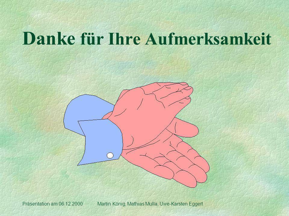 Danke für Ihre Aufmerksamkeit Präsentation am 06.12.2000 Martin König, Mathias Mulla, Uwe-Karsten Eggert