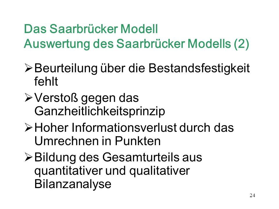 24 Das Saarbrücker Modell Auswertung des Saarbrücker Modells (2) Beurteilung über die Bestandsfestigkeit fehlt Verstoß gegen das Ganzheitlichkeitsprin