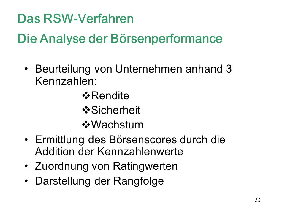 32 Das RSW-Verfahren Die Analyse der Börsenperformance Beurteilung von Unternehmen anhand 3 Kennzahlen: Rendite Sicherheit Wachstum Ermittlung des Bör