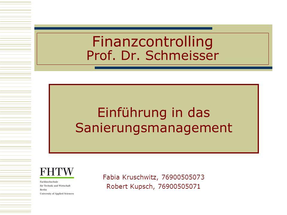 Finanzcontrolling Prof. Dr. Schmeisser Einführung in das Sanierungsmanagement Fabia Kruschwitz, 76900505073 Robert Kupsch, 76900505071