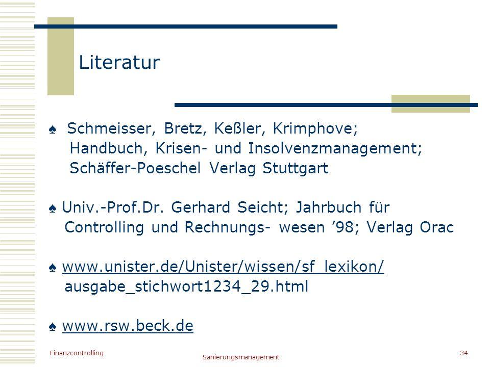 Finanzcontrolling Sanierungsmanagement 34 Literatur Schmeisser, Bretz, Keßler, Krimphove; Handbuch, Krisen- und Insolvenzmanagement; Schäffer-Poeschel