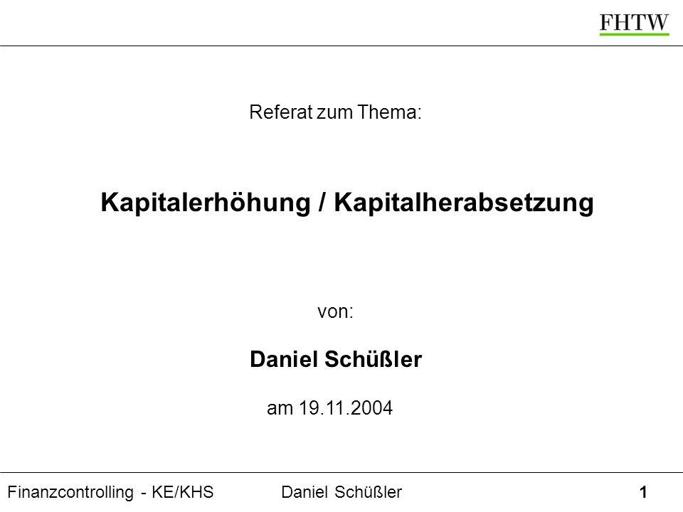 Finanzcontrolling - KE/KHSDaniel Schüßler1 Kapitalerhöhung / Kapitalherabsetzung Referat zum Thema: von: Daniel Schüßler am 19.11.2004