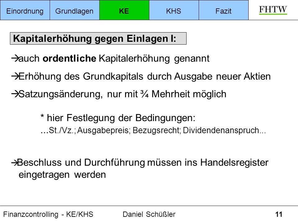 Finanzcontrolling - KE/KHSDaniel Schüßler11 Kapitalerhöhung gegen Einlagen I: auch ordentliche Kapitalerhöhung genannt Erhöhung des Grundkapitals durc