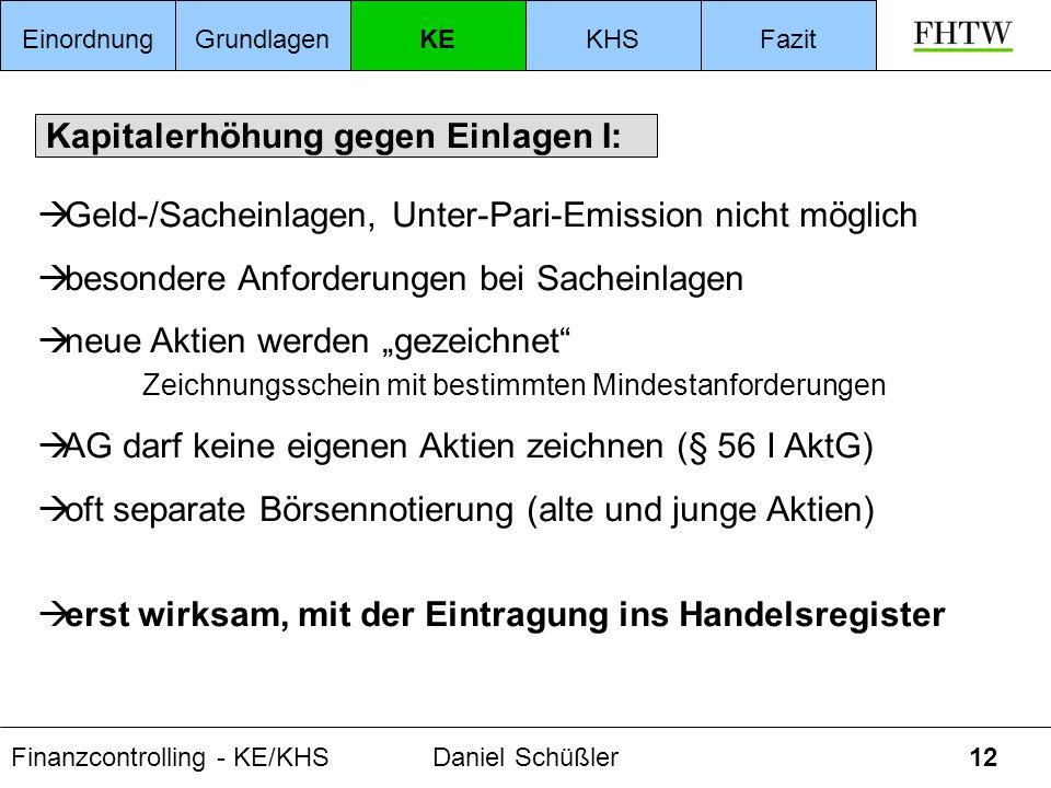Finanzcontrolling - KE/KHSDaniel Schüßler12 Kapitalerhöhung gegen Einlagen I: EinordnungGrundlagenKEKHSFazit Geld-/Sacheinlagen, Unter-Pari-Emission n
