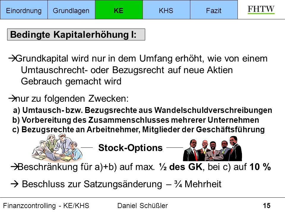 Finanzcontrolling - KE/KHSDaniel Schüßler15 Bedingte Kapitalerhöhung I: Grundkapital wird nur in dem Umfang erhöht, wie von einem Umtauschrecht- oder